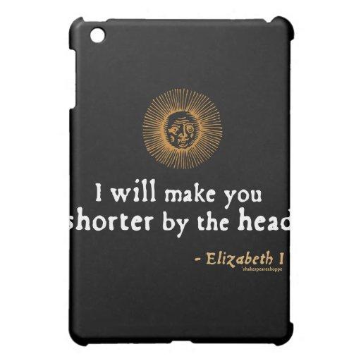 Elizabeth I Quote on Beheading iPad Mini Cases