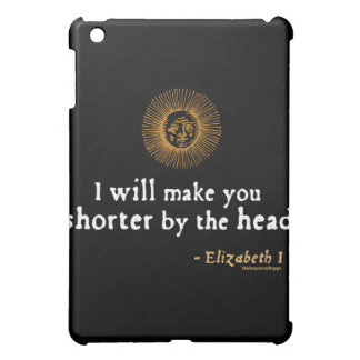 Elizabeth I Quote on Beheading iPad Mini Covers