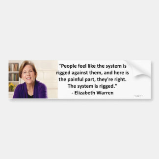 Elizabeth Warren - the system is rigged Bumper Sticker
