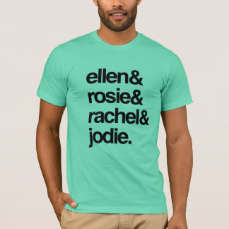 Ellen Rosie Rachel and Jodie T-Shirt