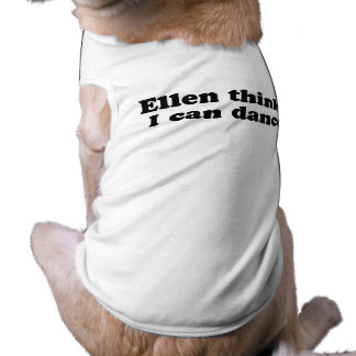 Ellen Thinks I can dance.png Pet T-shirt