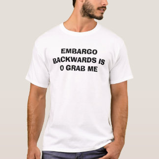 Embargo backwards is o grab me T-Shirt