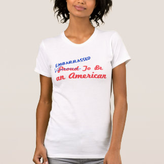 Embarrassed To Be American T-Shirt
