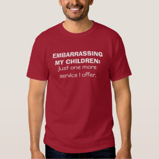 EMBARRASSING MY CHILDREN: Just one more service... Tshirt