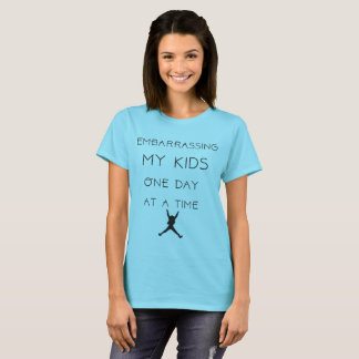 Embarrassing My Kids One Day At A Time T-Shirt