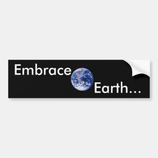 Embrace Earth... Bumper Sticker