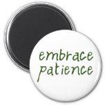 Embrace Patience Fridge Magnet