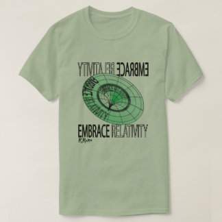 """Embrace Relativity"" - Einstein's moral imperative T-Shirt"