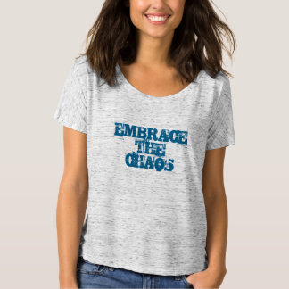 Embrace the chaos shirt