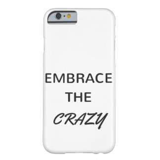Embrace The Crazy Barely There iPhone 6 Case