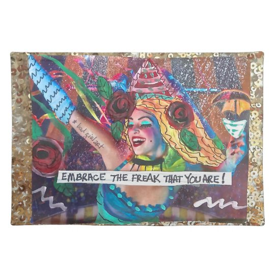 EMBRACE THE FREAK THAT YOU ARE. PLACE MAT