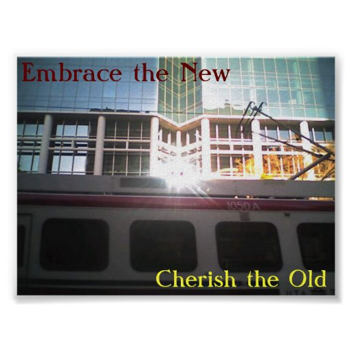 Embrace the New, Cherish the Old Posters