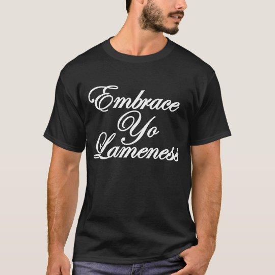 Embrace Yo Lameness by: Durty Tees