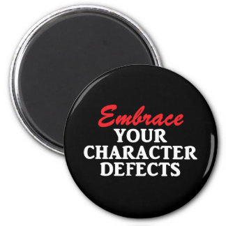 EMBRACE YOUR CHARACTER DEFECTS Magnet