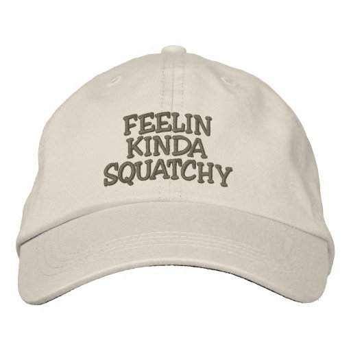 Embroidered FEELIN KINDA SQUATCHY Hat - *BOBO* Hat Embroidered Hat