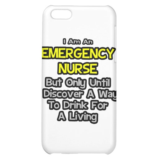 Emergency Nurse .. Drink for a Living Case For iPhone 5C