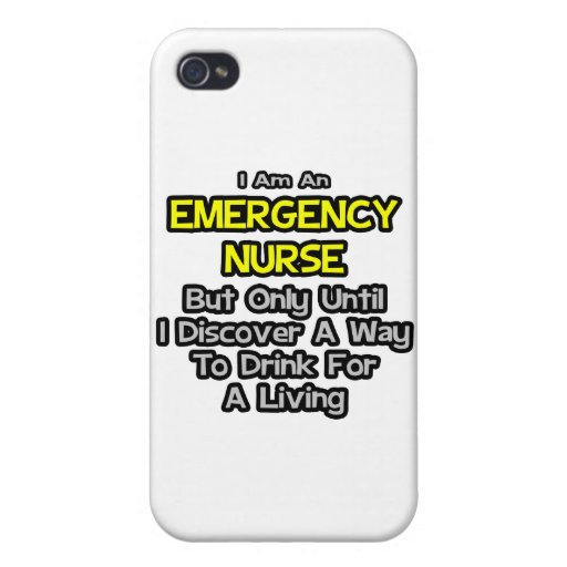 Emergency Nurse .. Drink for a Living iPhone 4 Covers