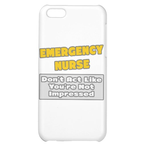 Emergency Nurse .. You're Impressed Case For iPhone 5C