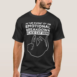 Emotional Breakdown Place Cat Here T-Shirt