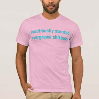 emotionally stunted overgrown shitbaby T-Shirt