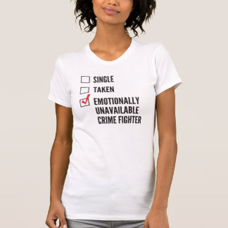 Emotionally Unavailable Crime Fighter T-Shirt