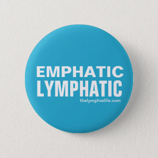 """""""Emphatic Lymphatic"""" Round Button - multiple sizes"""