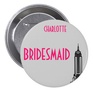 EMPIRE STATE, BRIDESMAID. 7.5 CM ROUND BADGE