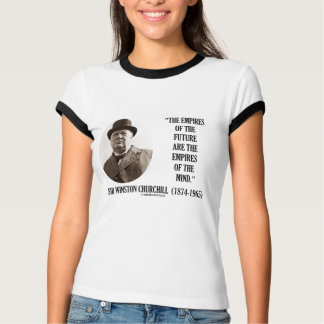 Empires Of The Future Are The Empires Of The Mind Tees