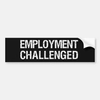 Employment Challenged Bumper Sticker