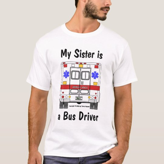 EMS Ambulance, Bus Driver Sister, shirt