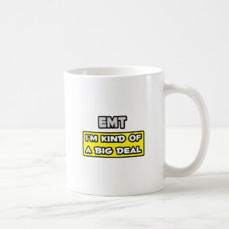 EMT .. I'm Kind of a Big Deal Coffee Mug