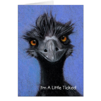 EMU: I'M A LITTLE TICKED: FORGOT YOUR BIRHTDAY CARD