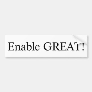 """""""Enable GREAT!"""" from our """"Leadership"""" collection. Bumper Sticker"""