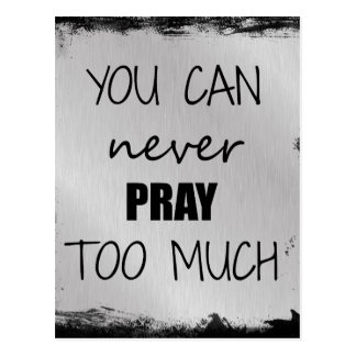 Encouragement You can Never Pray Too Much Quote Postcard