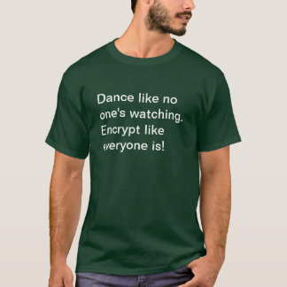 Encrypt like everyone's watching! T-Shirt