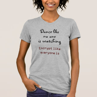 Encrypt like everyone's watching t-shirt