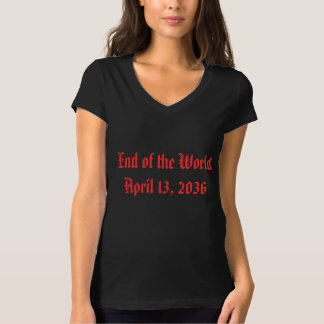 End of the World April 13, 2036 T-Shirt