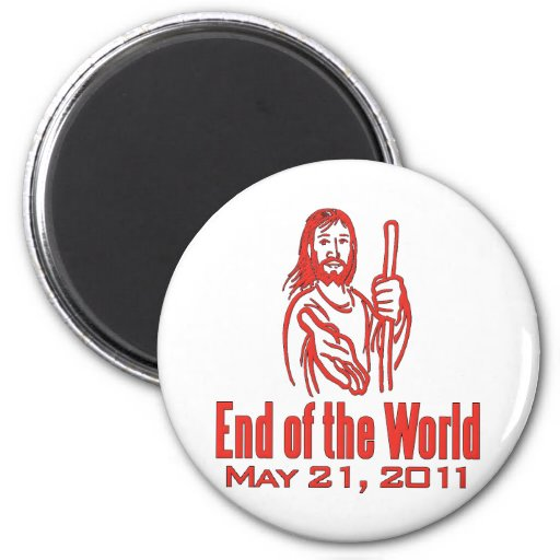 End of the World May 21, 2011 Magnets