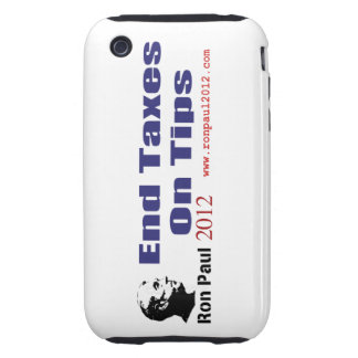 End Taxes On Tips Vote Ron Paul in 2012 iPhone 3 Tough Case