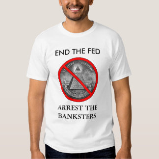 END THE FED, ARREST THE BANKSTERS TEES