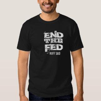 END THE FED NUFF SAID  T- Shirt!! T-shirt