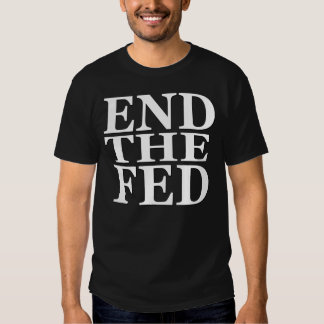 End The Fed T-shirts