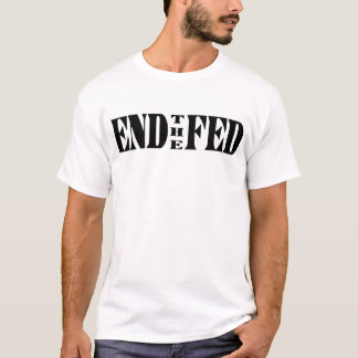 End The Fed Tee Shirt