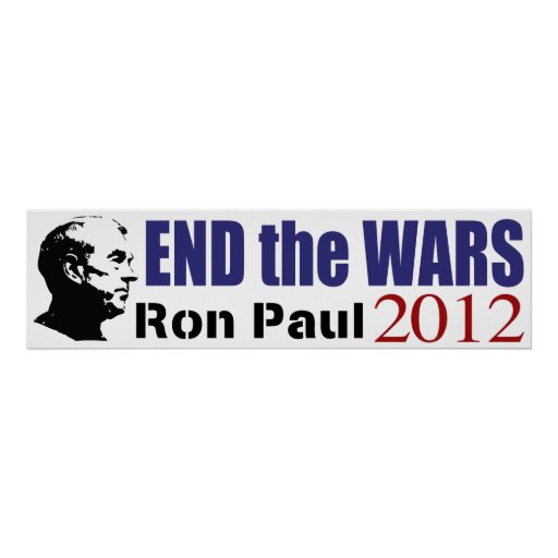 End the Wars Ron Paul For President 2012 Posters
