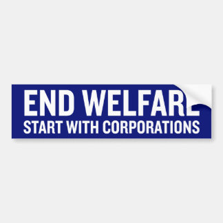 End Welfare Stary With Corporations Car Bumper Sticker
