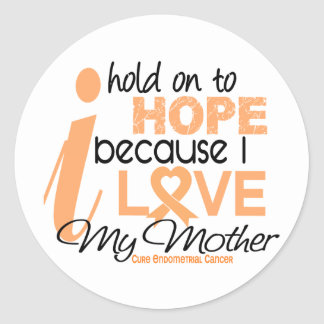 Endometrial Cancer Hold On To Hope For My Mother Round Sticker
