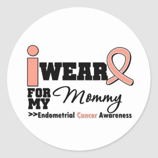Endometrial Cancer I Wear Peach Ribbon For Mommy Round Sticker