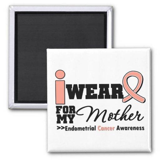 Endometrial Cancer I Wear Peach Ribbon For Mother Refrigerator Magnet