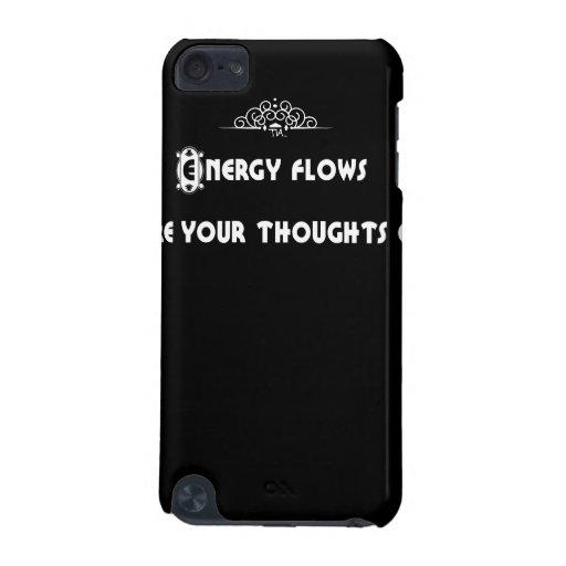 Energy flows where your thoughts go... iPod touch 5G cover