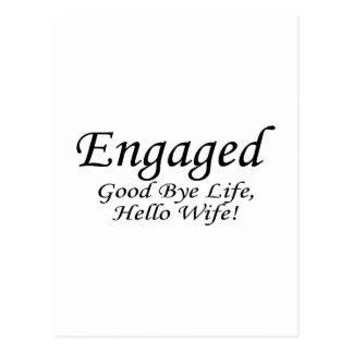 Engaged Good Bye Life Postcard